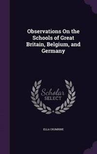 Observations on the Schools of Great Britain, Belgium, and Germany