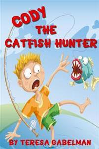 Cody the Catfish Hunter: (Ages 7-10)