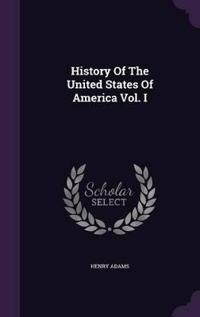 History of the United States of America Vol. I