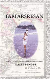 Farfarsresan : berättelsen om Sven Bertil Magnusson