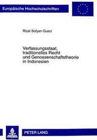 Verfassungsstaat, Traditionelles Recht Und Genossenschaftstheorie in Indonesien: Eine Studie Zu Den Verbindungen Zwischen Otto Von Gierkes Genossensch
