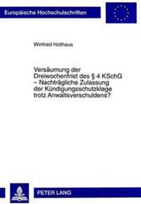Versaeumung Der Dreiwochenfrist Des 4 Kschg - Nachtraegliche Zulassung Der Kuendigungsschutzklage Trotz Anwaltsverschuldens?