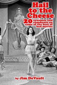 Hail to the Cheese: 20 Synopses and Comments on Some of the Best of Bad Movies