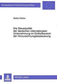 Die Steuerpolitik Der Deutschen Internationalen Unternehmung Im Einflussbereich Der Hinzurechnungsbesteuerung