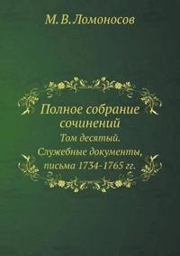 Polnoe Sobranie Sochinenij Tom Desyatyj. Sluzhebnye Dokumenty, Pisma 1734-1765 Gg.
