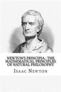 Newton's Principia: The Mathematical Principles of Natural Philosophy: To Which Is Added Newton's System of the World