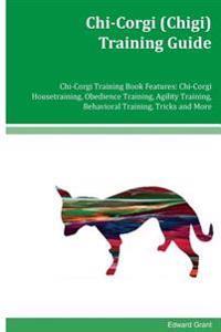 Chi-Corgi (Chigi) Training Guide Chi-Corgi Training Book Features: Chi-Corgi Housetraining, Obedience Training, Agility Training, Behavioral Training,