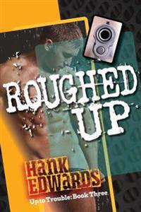 Roughed Up: Up to Trouble Book 3