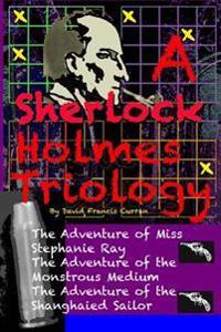 A Sherlock Holmes Triology: Three Sherlock Holmes Pastiches