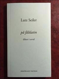 på fältlatin : dikter i urval
