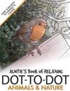 Auntie's Book of Relaxing Dot-To-Dot: Animals & Nature