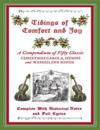 Tidings of Comfort & Joy: A Compendium of 50 Classic Christmas Carols: Complete with Historical Notes and Full Lyrics
