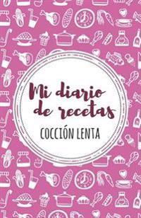 Mi Diario de Recetas de Coccion Lenta: Granate + Rosa