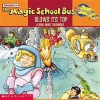 The Magic School Bus Blows Its Top: A Book about Volcanoes: Blows Its Top, The: A Book about Volcanoes