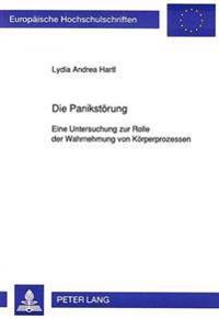 Die Panikstoerung: Eine Untersuchung Zur Rolle Der Wahrnehmung Von Koerperprozessen