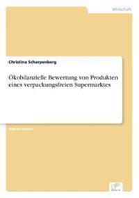 Okobilanzielle Bewertung Von Produkten Eines Verpackungsfreien Supermarktes