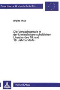 Die Verdachtsstrafe in Der Kriminalwissenschaftlichen Literatur Des 18. Und 19. Jahrhunderts