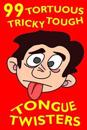 99 Tortuous, Tricky, Tough Tongue Twisters