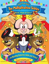 Teach Your Child the Multiplication Tables, Fast, Fun & Easy: With Dazzling Patterns, Grids and Tricks!