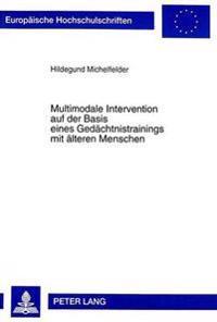 Multimodale Intervention Auf Der Basis Eines Gedaechtnistrainings Mit Aelteren Menschen