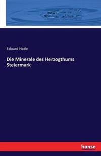Die Minerale Des Herzogthums Steiermark