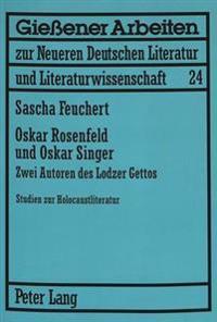 Oskar Rosenfeld Und Oskar Singer: Zwei Autoren Des Lodzer Gettos- Studien Zur Holocaustliteratur