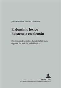 El Dominio Lexico Existencia En Aleman: Diccionario Lexematico-Funcional Aleman-Espanol del Lexicon Verbal Basico