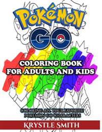 Pokemon Go Coloring Book for Adults and Kids: Coloring All Your Favorite Pokemon Go Characters