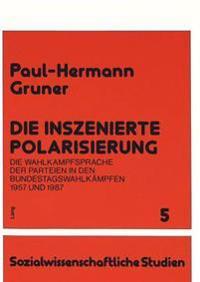 Die Inszenierte Polarisierung: Die Wahlkampfsprache Der Parteien in Den Bundestagswahlkaempfen 1957 Und 1987