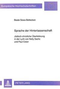 Sprache Der Hinterlassenschaft: Juedisch-Christliche Ueberlieferung in Der Lyrik Von Nelly Sachs Und Paul Celan