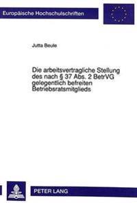 Die Arbeitsvertragliche Stellung Des Nach 37 ABS. 2 Betrvg Gelegentlich Befreiten Betriebsratsmitglieds