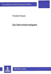 Die Nahverkehrsabgabe: Verfassungsrechtliche Probleme Unter Beruecksichtigung Der Verkehrspolitischen Diskussion in Hamburg