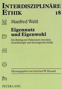 Eigennutz Und Eigenwohl: Ein Beitrag Zur Diskussion Zwischen Soziobiologie Und Theologischer Ethik