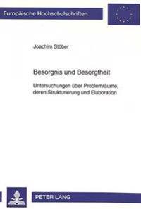 Besorgnis Und Besorgtheit: Untersuchungen Ueber Problemraeume, Deren Strukturierung Und Elaboration