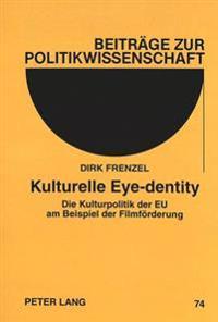 Kulturelle Eye-Dentity: Die Kulturpolitik Der Eu Am Beispiel Der Filmfoerderung