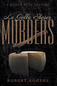 The La Jolla Shores Murders: A Bishop Bone Murder Mystery