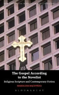 The Gospel According to the Novelist: Religious Scripture and Contemporary Fiction