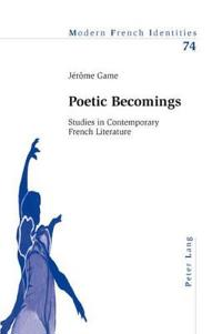 Poetic Becomings: Studies in Contemporary French Literature
