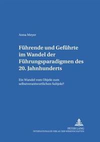 Fuehrende Und Gefuehrte Im Wandel Der Fuehrungsparadigmen Des 20. Jahrhunderts: Ein Wandel Vom Objekt Zum Selbstverantwortlichen Subjekt?