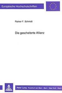 Die Gescheiterte Allianz: Oesterreich-Ungarn, England Und Das Deutsche Reich in Der Aera Andrassy (1867 Bis 1878/79)