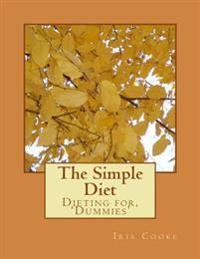 The Simple Diet: Dieting For, 'dummies'