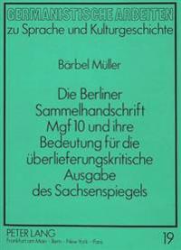 Die Berliner Sammelhandschrift Mgf 10 Und Ihre Bedeutung Fuer Die Ueberlieferungskritische Ausgabe Des Sachsenspiegels