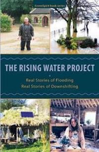 The Rising Water Project: Real Stories of Flooding, Real Stories of Downshifting