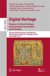 Digital Heritage. Progress in Cultural Heritage: Documentation, Preservation, and Protection: 6th International Conference, Euromed 2016, Nicosia, Cyp