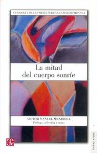 La Mitad del Cuerpo Sonrie: Antologia de La Poesia Peruana Contemporanea