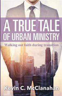 A True Tale of Urban Ministry: Walking Out Faith During Transition
