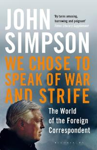 We chose to speak of war and strife - the world of the foreign corresponden