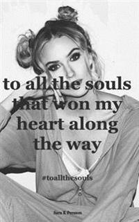 To All the Souls That Won My Heart Along the Way