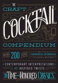 The Craft Cocktail Compendium: Contemporary Interpretations and Inspired Twists on Time-Honored Classics
