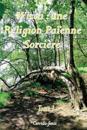 Wicca: Une Religion Paienne Sorciere: Tome 1